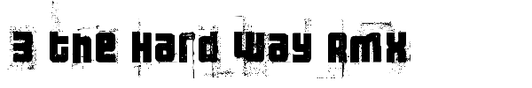 3 the Hard Way Rmx font