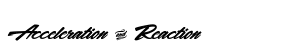 Acceleration & Reaction font